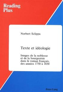 Texte et idéologie : images de la noblesse et de la bourgeoisie dans le roman français, des années 1750 à 1830 - NorbertSclippa