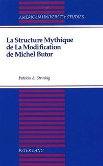 La Structure mythique de La Modification de Michel Butor - Patricia A.Struebig