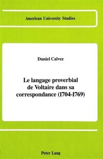 Le langage proverbial de Voltaire dans sa correspondance (1704-1769) - DanielCalvez