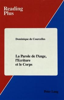 La parole de l'ange, l'écriture et le corps - Dominique deCourcelles