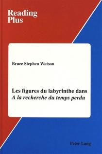 Les Figures du labyrinthe dans A la recherche du temps perdu - Bruce StephenWatson