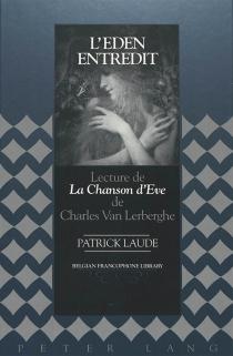 L'Eden entredit : lecture de La chanson d'Eve de Charles Van Lerberghe - PatrickLaude
