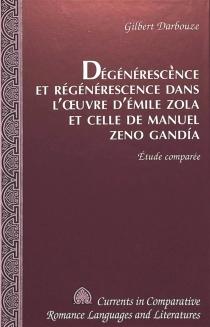Dégénérescence et régénérescence dans l'oeuvre d'Emile Zola et celle de Manuel Zeno Gandia : étude comparée - GilbertDarbouze