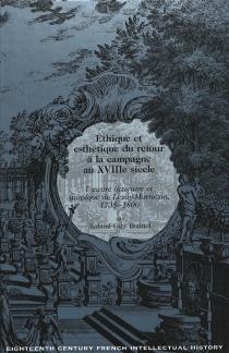 Ethique et esthétique du retour à la campagne au XVIIIe siècle : l'oeuvre littéraire et utopique de Lezay-Marnésia, 1735-1800 - Roland GuyBonnel