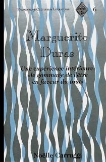 Marguerite Duras : une expérience intérieure, le gommage de l'être en faveur du tout - NoëlleCarruggi