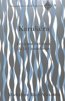 Karukéra : présence littéraire de la Guadeloupe - MichelineRice-Maximin