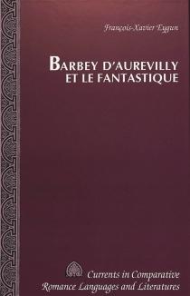 Barbey d'Aurevilly et le fantastique - François-XavierEygun