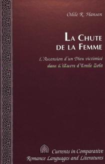 La chute de la femme : l'ascension d'un Dieu victimisé dans l'oeuvre d'Emile Zola - Odile R.Hansen