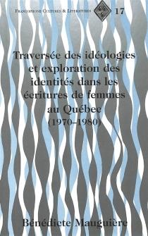 Traversée des idéologies et exploration des identités dans les écritures de femmes au Québec, 1970-1980 - BénédicteMauguière