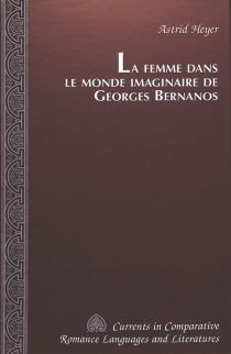 La femme dans le monde imaginaire de Georges Bernanos - AstridHeyer