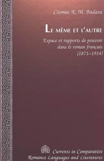 Le même et l'autre : espace et rapports de pouvoir dans le roman français, 1871-1914 - Cosmas K. M.Badasu