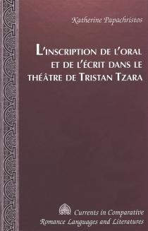 L'inscription de l'oral et de l'écrit dans le théâtre de Tristan Tzara - KatherinePapachristos