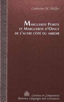 Marguerite Porete et Marguerite d'Oingt de l'autre côté du miroir - Catherine M.Müller
