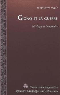 Giono et la guerre : idéologie et imaginaire - Ibrahim H.Badr
