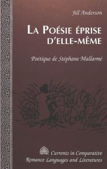 La poésie éprise d'elle-même : poétique de Stéphane Mallarmé - JillAnderson