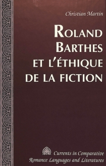 Roland Barthes et l'éthique de la fiction - Christian Martin