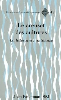 Le creuset des cultures : la littérature antillaise - JeanFaustman