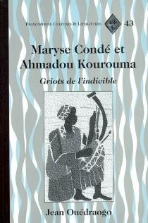 Maryse Condé et Ahmadou Kourouma : griots de l'indicible - JeanOuédraogo