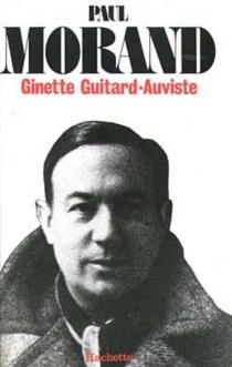 Paul Morand : 1888-1976, légende et vérité - GinetteGuitard-Auviste