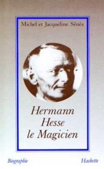 Hermann Hesse, le magicien - JacquelineGavet-Sénès