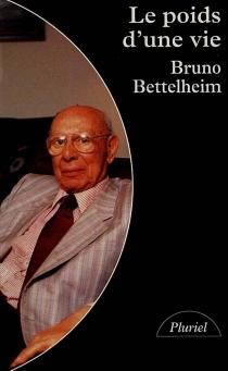 Le Poids d'une vie - BrunoBettelheim