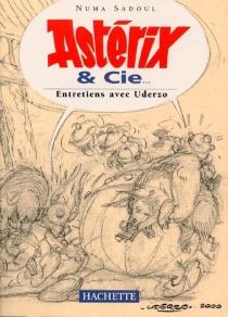 Astérix et cie : entretiens avec Uderzo - AlbertUderzo