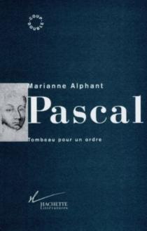 Pascal : tombeau pour un ordre - MarianneAlphant
