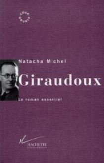 Giraudoux : le roman essentiel - NatachaMichel