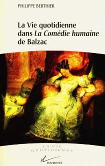 La vie quotidienne dans La Comédie humaine de Balzac - PhilippeBerthier