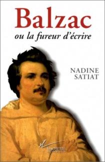 Balzac ou La fureur d'écrire - NadineSatiat