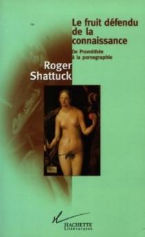 Le fruit défendu de la connaissance : de Prométhée à la pornographie - RogerShattuck