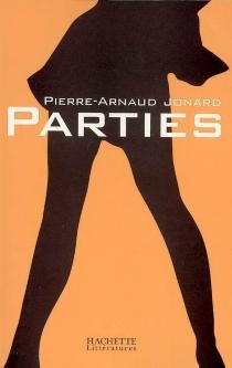 Parties : récit - Pierre-ArnaudJonard