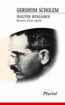 Walter Benjamin : histoire d'une amitié - Gershom GerhardScholem
