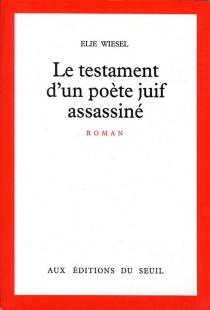 Le testament d'un poète juif assassiné - ÉlieWiesel