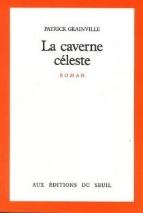 La caverne céleste - PatrickGrainville