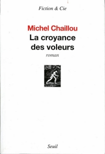La croyance des voleurs - MichelChaillou