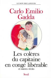 Les colères du capitaine en congé libérable : récits - Carlo EmilioGadda