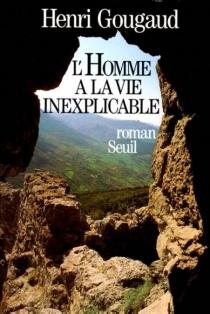 L'Homme à la vie inexplicable - HenriGougaud