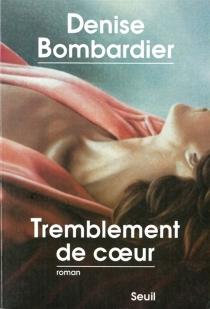 Tremblement de coeur - DeniseBombardier