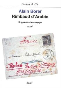 Rimbaud d'Arabie : supplément au voyage - AlainBorer