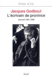 L'écrivain de province : journal 1981-1990 - JacquesGodbout