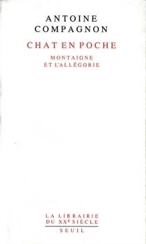Chat en poche : Montaigne et l'allégorie - AntoineCompagnon