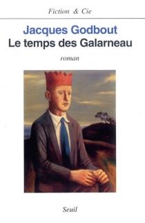 Le temps des Galarneau - JacquesGodbout