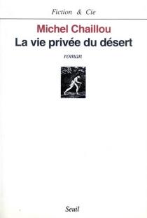La vie privée du desert - MichelChaillou