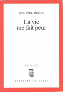 La Vie me fait peur - Jean-PaulDubois