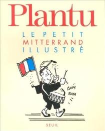 Le petit Mitterrand illustré - Plantu