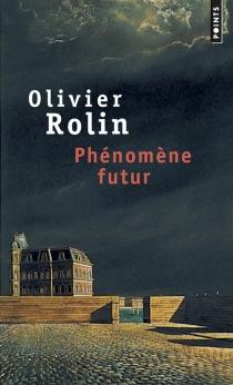 Phénomène futur - OlivierRolin