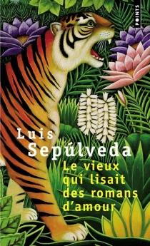 Le vieux qui lisait des romans d'amour - LuisSepulveda