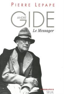 André Gide : le messager - PierreLepape