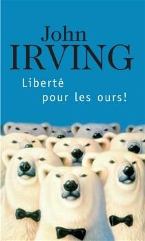 Liberté pour les ours ! - JohnIrving
